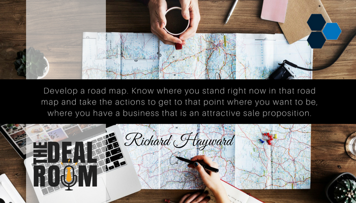 The Deal Room Podcast | Episode 11 | Today we learn, tomorrow we earn | Richard Hayward, HHMC | How to make your business valuable at sale